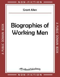 Biographies of Working Men