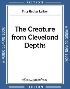 The Creature from Cleveland Depths