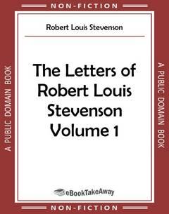The Letters of Robert Louis Stevenson Volume 1