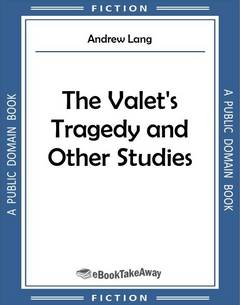 The Valet's Tragedy and Other Studies