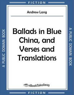 Ballads in Blue China, and Verses and Translations