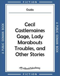 Cecil Castlemaines Gage, Lady Marabouts Troubles, and Other Stories