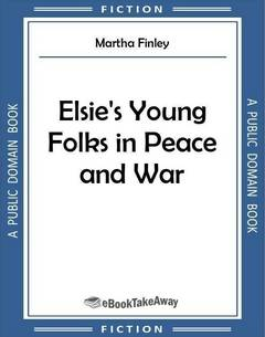 Elsie's Young Folks in Peace and War