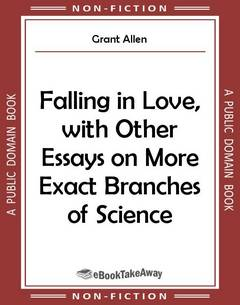 Falling in Love, with Other Essays on More Exact Branches of Science