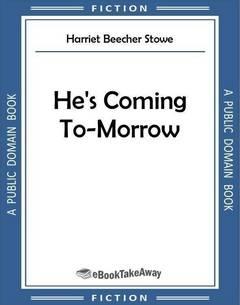 He's Coming To-Morrow
