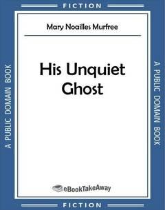 His Unquiet Ghost