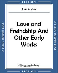 Love and Freindship And Other Early Works