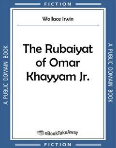 The Rubaiyat of Omar Khayyam Jr.